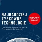 Najbardziej zyskowne technologie - Trendy w rozwiązaniach B2B - Przewodnik dla biznesu - Bezpłatny raport